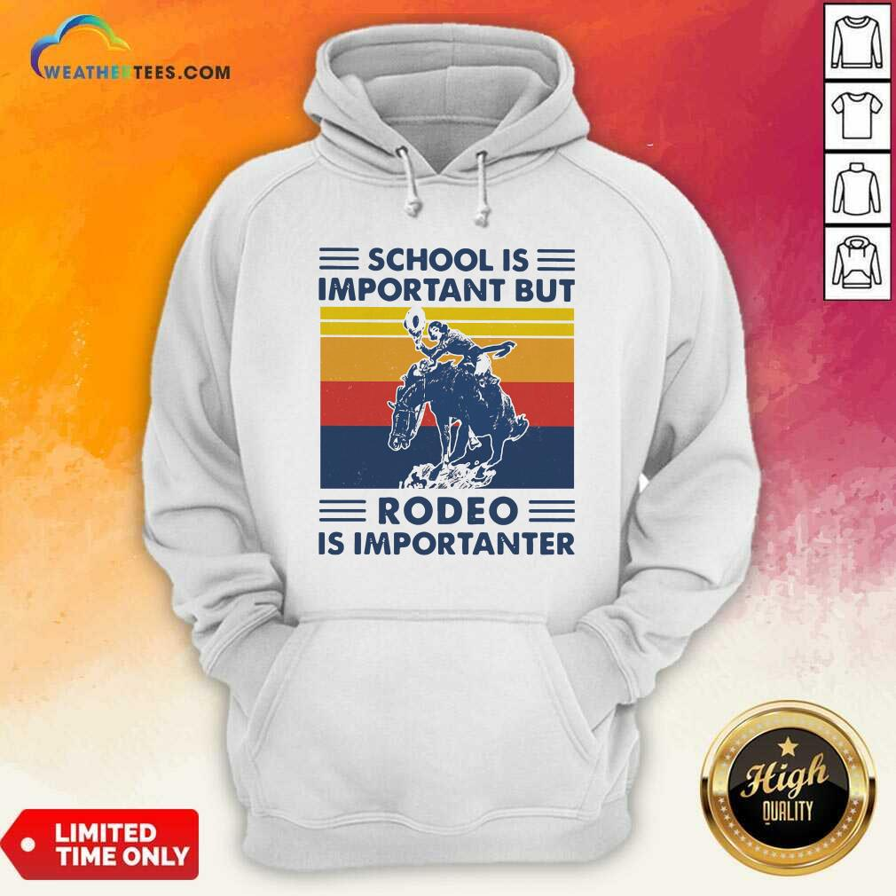 School Is Important But Rodeo Is Importanter Vintage Retro Hoodie - Design By Weathertees.com