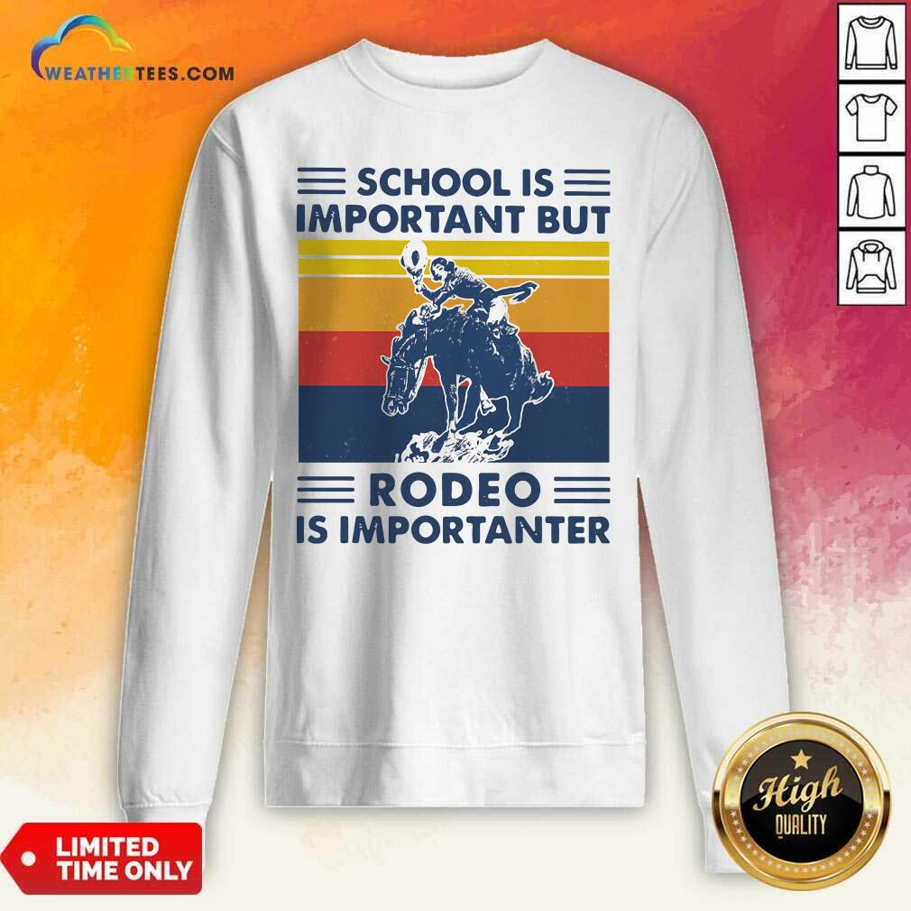 School Is Important But Rodeo Is Importanter Vintage Retro Sweatshirt - Design By Weathertees.com