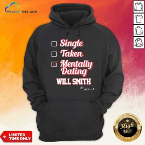 Single Taken Mentally Dating Will Smith Signature Hoodie - Design By Weathertees.com