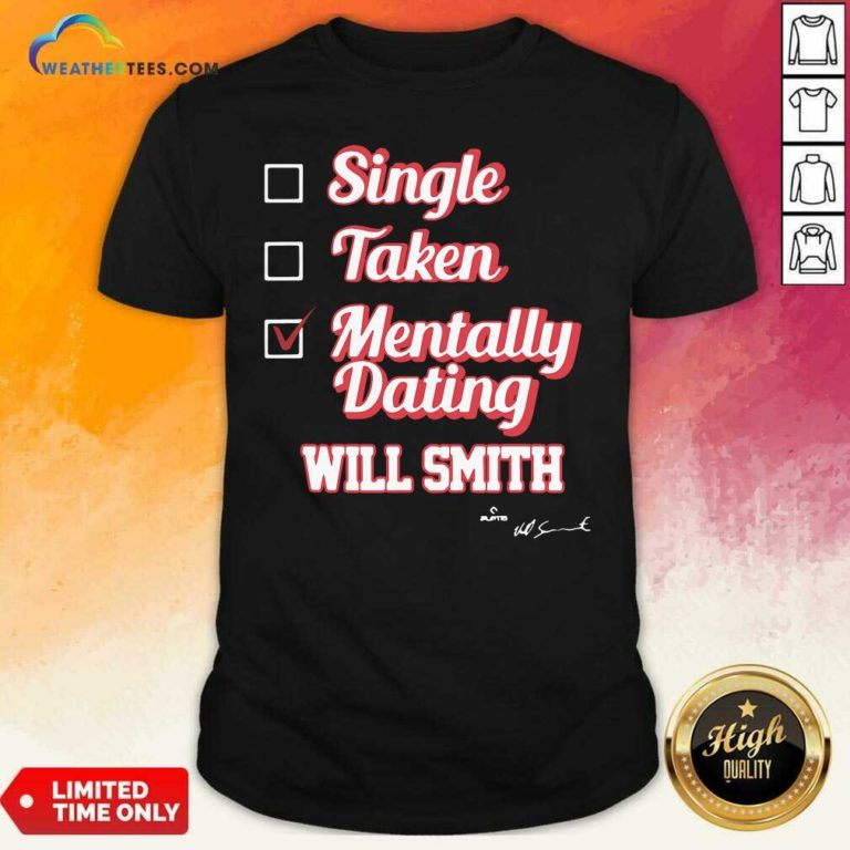 Single Taken Mentally Dating Will Smith Signature Shirt - Design By Weathertees.com