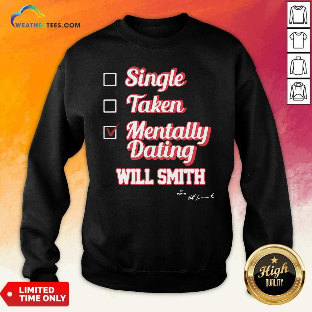 Single Taken Mentally Dating Will Smith Signature Sweatshirt - Design By Weathertees.com