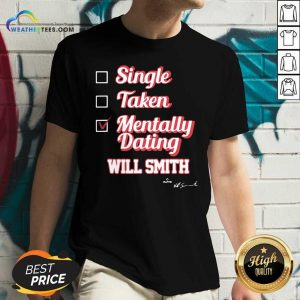 Single Taken Mentally Dating Will Smith Signature V-neck - Design By Weathertees.com