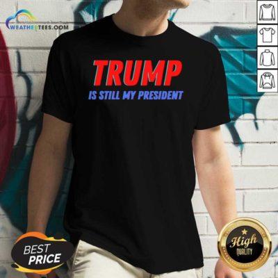Trump Is Still My President Election V-neck - Design By Weathertees.com