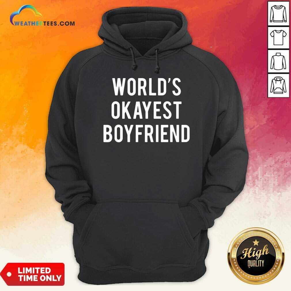 Worlds Okayest Boyfriend Hoodie - Design By Weathertees.com