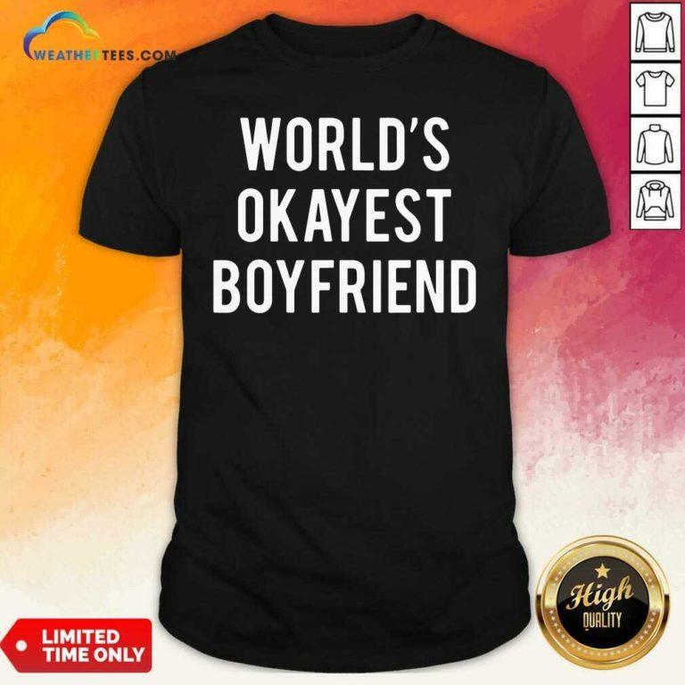 Worlds Okayest Boyfriend Shirt - Design By Weathertees.com