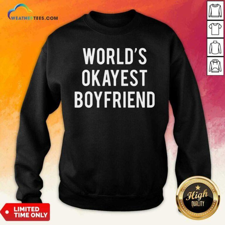 Worlds Okayest Boyfriend Sweatshirt - Design By Weathertees.com