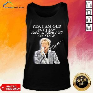 Yes I Am Old But I Saw Rod Stewart On Stage Signature Tank Top - Design By Weathertees.com