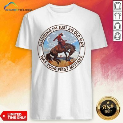 Assuming I'm Just An Old Man Was Your First Mistake Horse Shirt - Design By Weathertees.com
