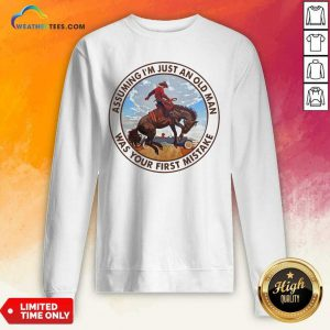 Assuming I'm Just An Old Man Was Your First Mistake Horse Sweatshirt - Design By Weathertees.com