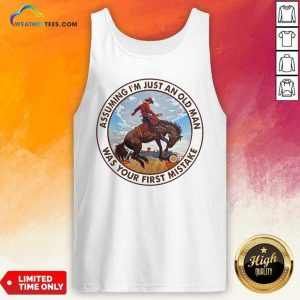 Assuming I'm Just An Old Man Was Your First Mistake Horse Tank Top - Design By Weathertees.com