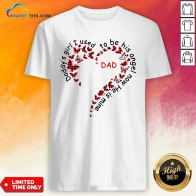 Daddys Girl I Used To Be His Angel Now Hes Mine Dad Shirt - Design By Weathertees.com