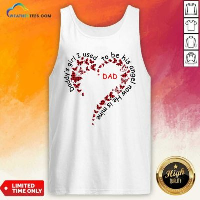 Daddys Girl I Used To Be His Angel Now Hes Mine Dad Tank Top - Design By Weathertees.com