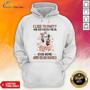 Girl I Like To Party And By Party I Mean Stay Home And Read Books Hoodie - Design By Weathertees.com