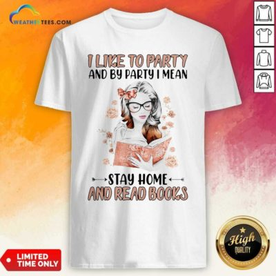 Girl I Like To Party And By Party I Mean Stay Home And Read Books Shirt - Design By Weathertees.com