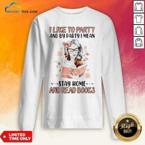 Girl I Like To Party And By Party I Mean Stay Home And Read Books Sweatshirt - Design By Weathertees.com