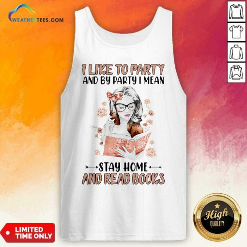 Girl I Like To Party And By Party I Mean Stay Home And Read Books Tank Top - Design By Weathertees.com