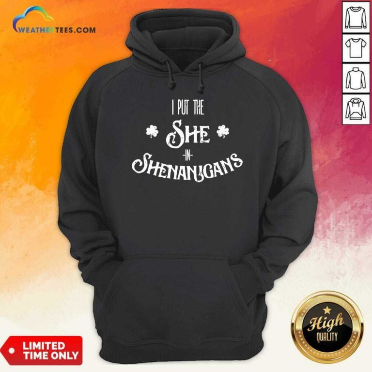 I Put The She In Shenanigans St. Patrick's Day Hoodie - Design By Weathertees.com