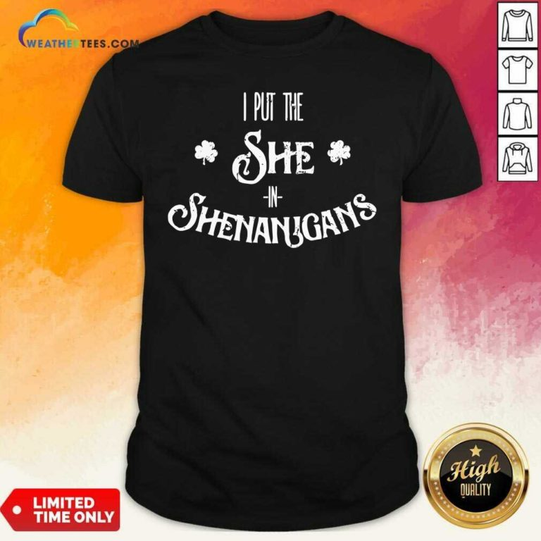 I Put The She In Shenanigans St. Patrick's Day Shirt - Design By Weathertees.com