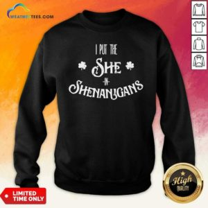 I Put The She In Shenanigans St. Patrick's Day Sweatshirt - Design By Weathertees.com