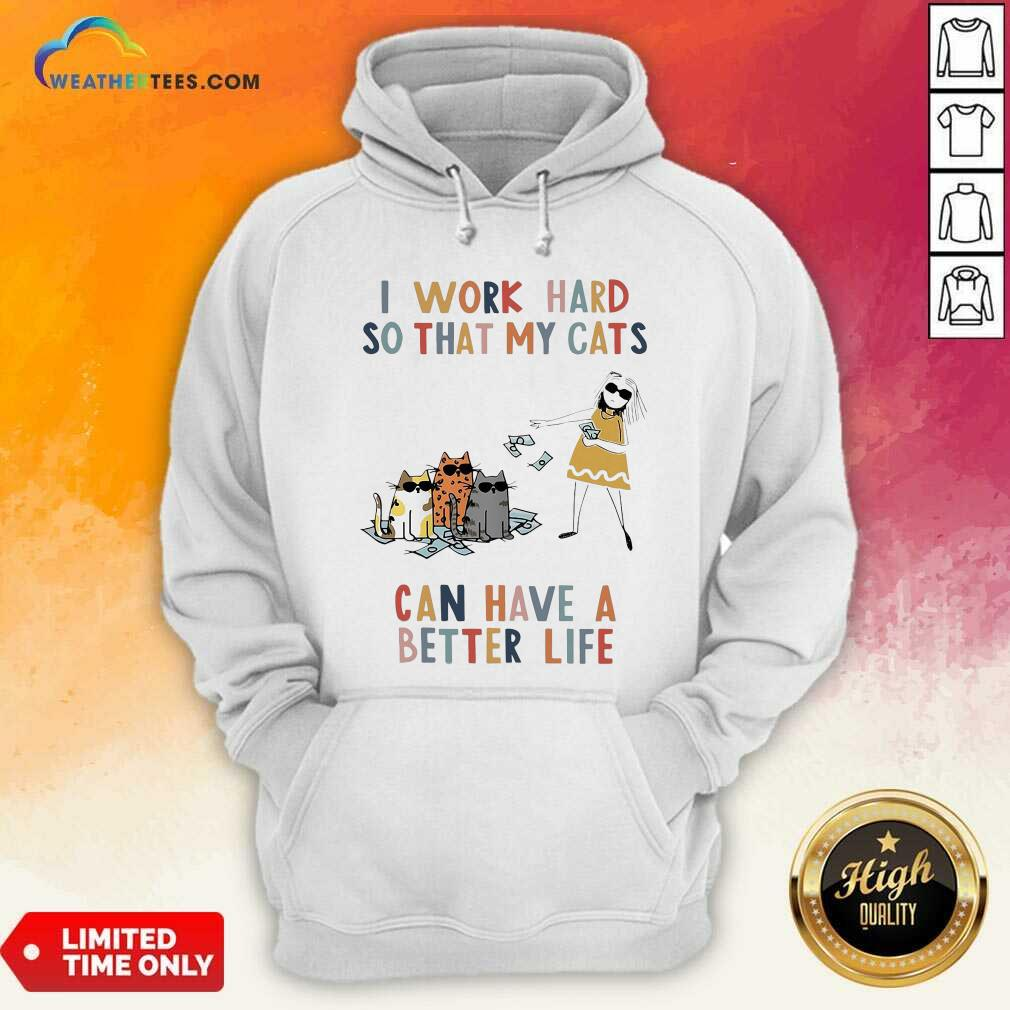 I Work Hard So That My Cats Can Have A Better Life Girl And Cat Hoodie - Design By Weathertees.com