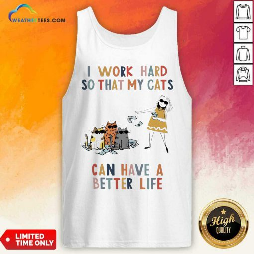 I Work Hard So That My Cats Can Have A Better Life Girl And Cat Tank Top - Design By Weathertees.com