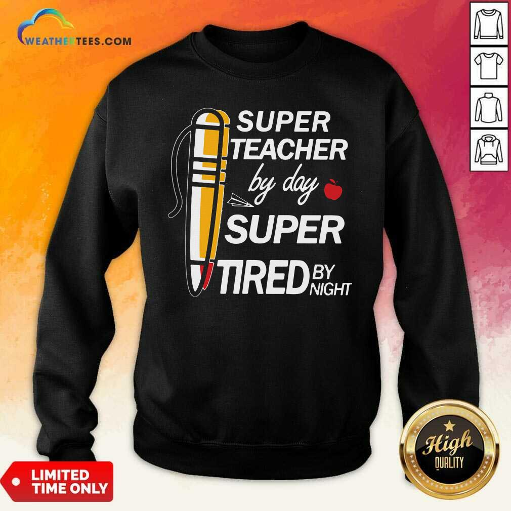 Super Teacher By Day Super Tired By Night Sweatshirt - Design By Weathertees.com