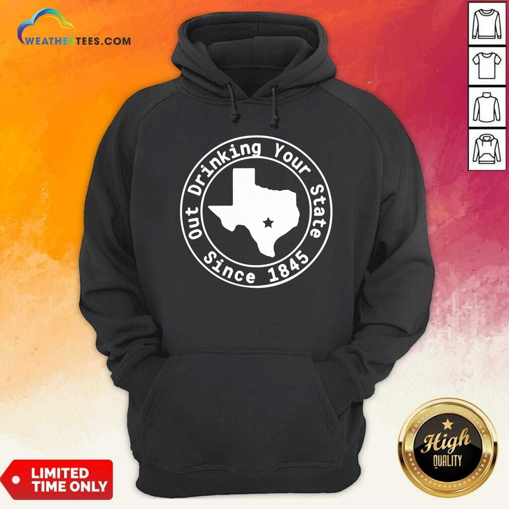Texas Out Drinking Your State Since 1845 Beer Hoodie - Design By Weathertees.com