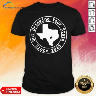 Texas Out Drinking Your State Since 1845 Beer Shirt - Design By Weathertees.com - Design By Weathertees.com