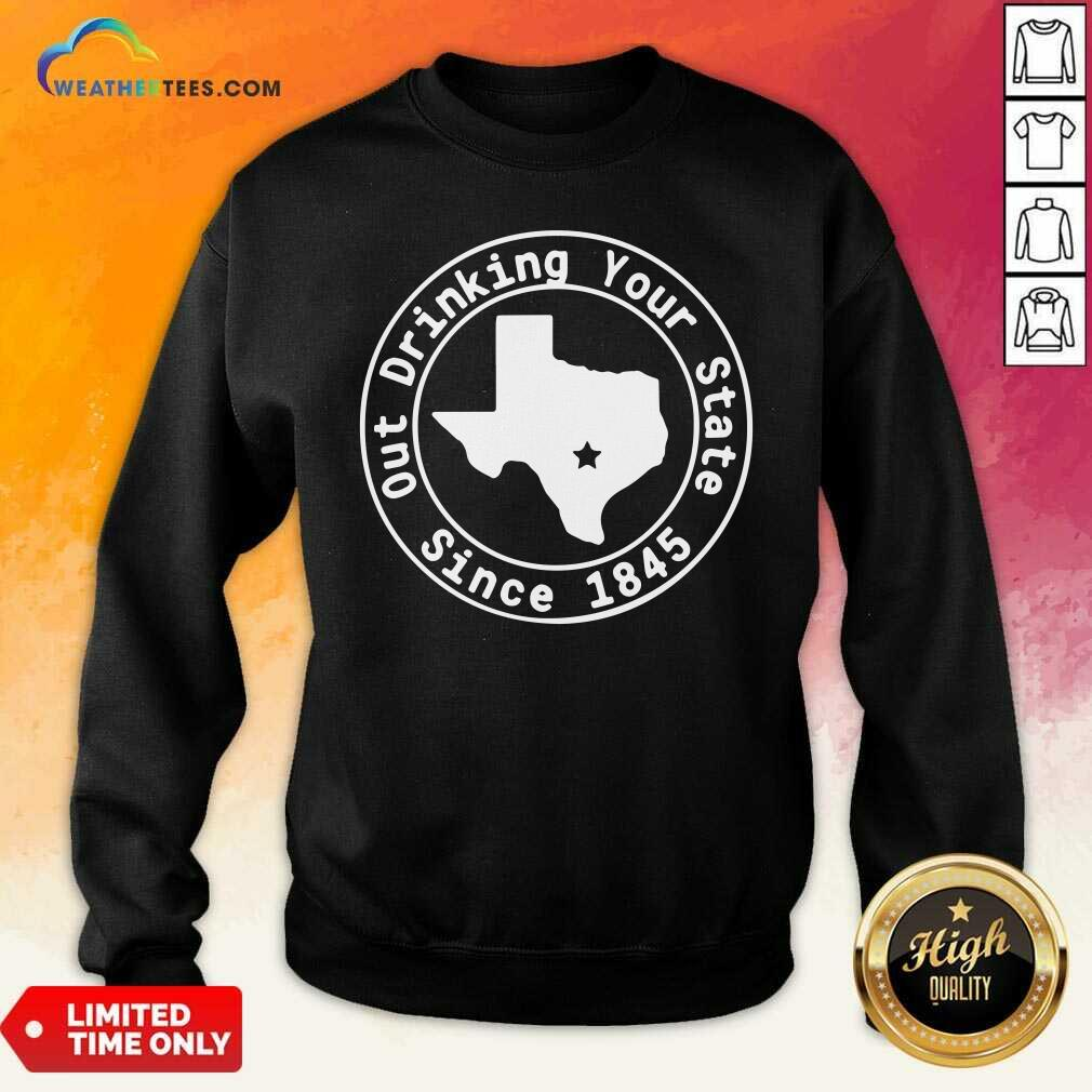 Texas Out Drinking Your State Since 1845 Beer Sweatshirt - Design By Weathertees.com