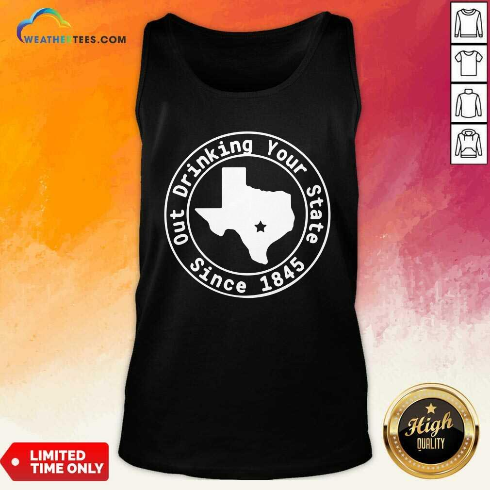 Texas Out Drinking Your State Since 1845 Beer Tank Top - Design By Weathertees.com