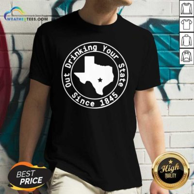 Texas Out Drinking Your State Since 1845 Beer V-neck - Design By Weathertees.com