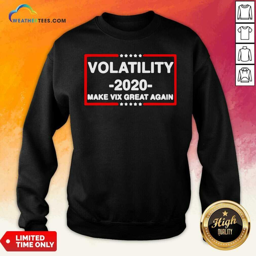 Volatility 2020 Make Vix Great Again Sweatshirt - Design By Weathertees.com
