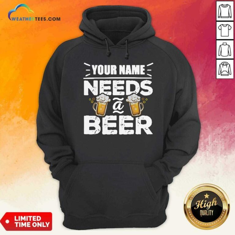 Your Name Needs A Beer Hoodie - Design By Weathertees.com