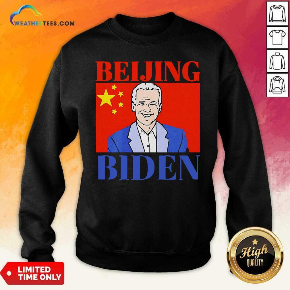 Beijing Biden China Anti Joe Biden President Trend Sweatshirt - Design By Weathertees.com