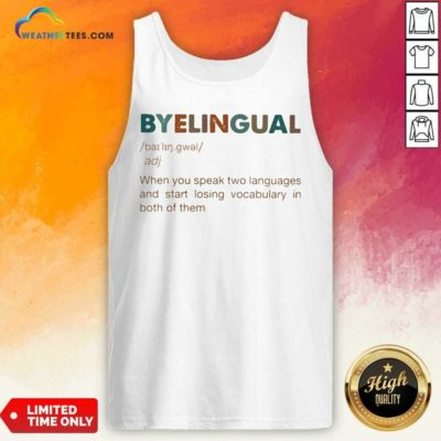 Byelingual When You Speak Two Languages And Start Losing Vocabulary In Both Of Them Tank Top - Design By Weathertees.com
