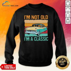 I'm Not Old I'm A Classic Car Vintage Retro Sweatshirt - Design By Weathertees.com