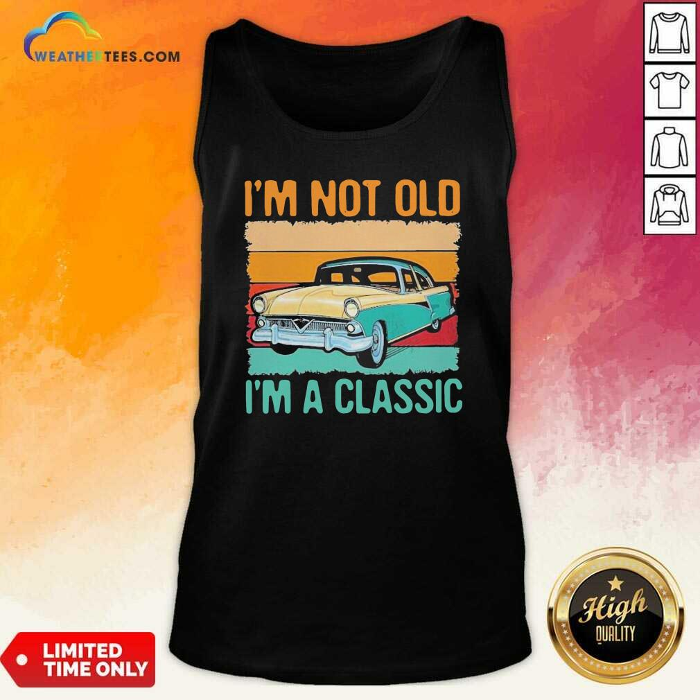I'm Not Old I'm A Classic Car Vintage Retro Tank Top - Design By Weathertees.com
