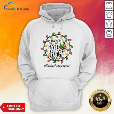 In A World Full Of Hate Be A Light Cardiac Sonographer Christmas Hoodie - Design By Weathertees.com