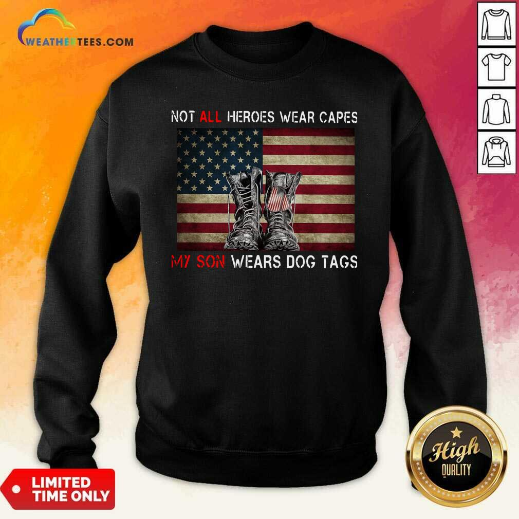 Not All Heroes Wear Capes My Son Wears Dog Tags American Flag Sweatshirt - Design By Weathertees.com