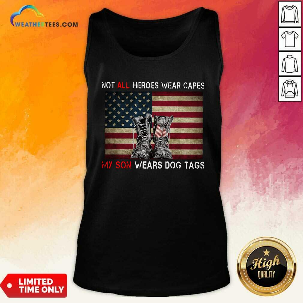 Not All Heroes Wear Capes My Son Wears Dog Tags American Flag Tank Top - Design By Weathertees.com