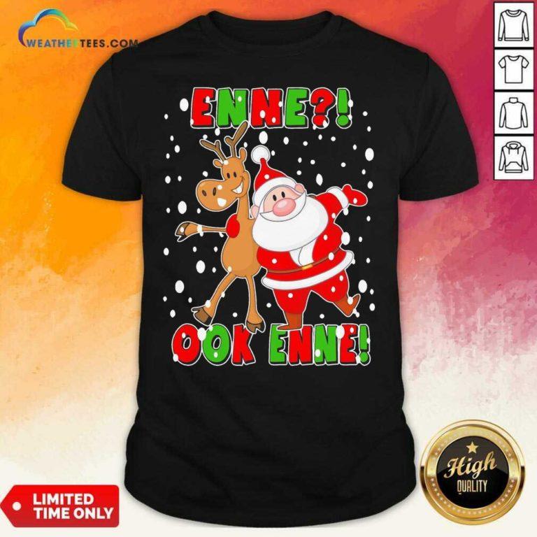 Santa Claus And Reindeer Enne Ook Enne Christmas Shirt - Design By Weathertees.com