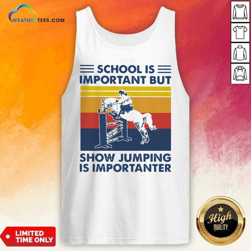School Is Important But Show Jumping Is Importanter Vintage Retro Tank Top - Design By Weathertees.com