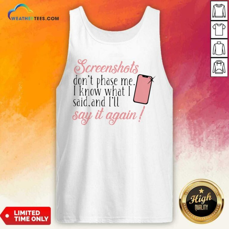 Screenshots Don't Phase Me I Know What I Said And I'll Say It Again Tank Top - Design By Weathertees.com