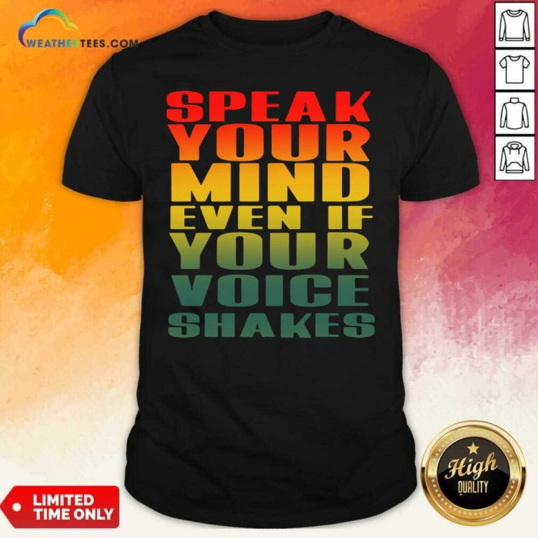 Speak Your Mind Even If Your Voice Shakes Shirt - Design By Weathertees.com