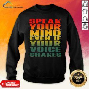 Speak Your Mind Even If Your Voice Shakes Sweatshirt - Design By Weathertees.com