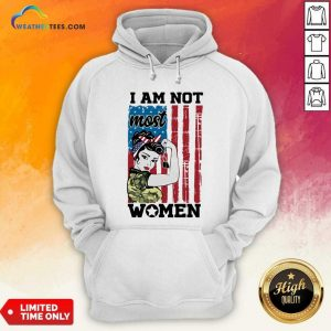 Strong Woman I Am Not Most Women American Flag Hoodie - Design By Weathertees.com