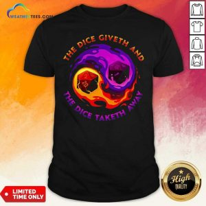 The Dice Giveth And The Dice Taketh Away Shirt - Design By Weathertees.com