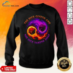 The Dice Giveth And The Dice Taketh Away Sweatshirt - Design By Weathertees.com