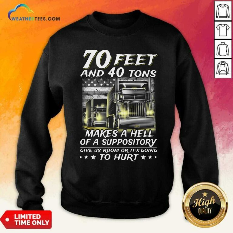 70 Feet And 40 Tons Makes A Hell Of A Suppository Give Us Room Or Its Going Sweatshirt - Design By Weathertees.com