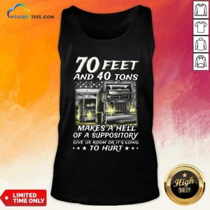 70 Feet And 40 Tons Makes A Hell Of A Suppository Give Us Room Or Its Going Tank Top - Design By Weathertees.com